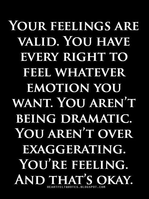 You have every right to feel whatever emotion you want...