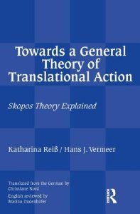 Towards a general theory of translational action : skopos theory explained / Katharina Reiss and Hans J. Vermeer