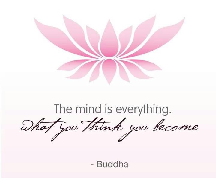 """The mind is everything. What you think you become."" -Buddha"