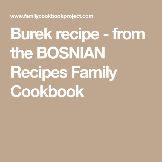 Burek recipe - from the BOSNIAN Recipes Family Cookbook