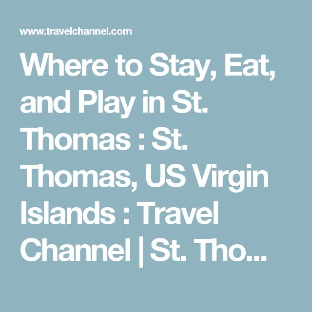 Where to Stay, Eat, and Play in St. Thomas : St. Thomas, US Virgin Islands  : Travel Channel | St. Thomas | Travel Channel