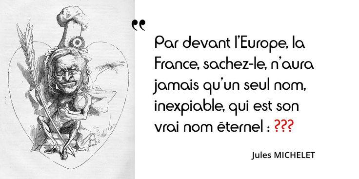 9 février 1874 : mort de l'historien Jules Michelet. Complétez sa citation !