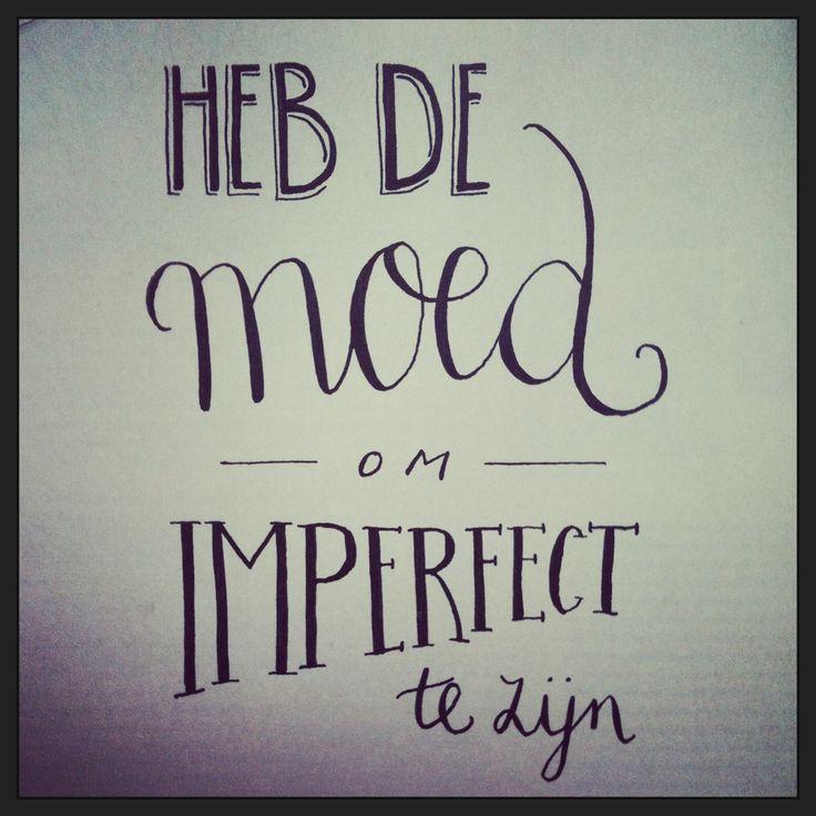 Heb de moed om imperfect te zijn - http://www.aquoteaday.nl/gespot/heb-de-moed-om-imperfect-te-zijn/