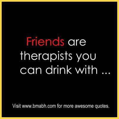 funny friendship quotes and sayings with pictures on www.bmabh.com Friends are therapists