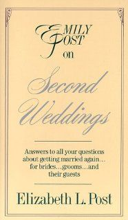 Emily Post on Second Weddings by Elizabeth L. Post. $0.01. Publisher: William Morrow (April 2, 1991)