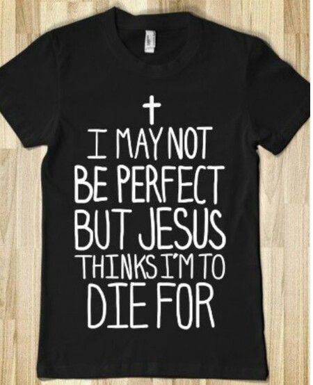 I love this shirt because it's a christian shirt that tells that Jesus died for me and you! Love this!