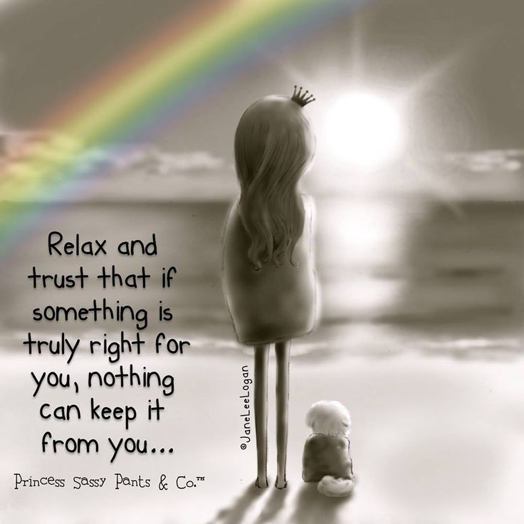 Relax and trust that if something is truly right for you, nothing can keep it from you... ~ Princess Sassy Pants & Co