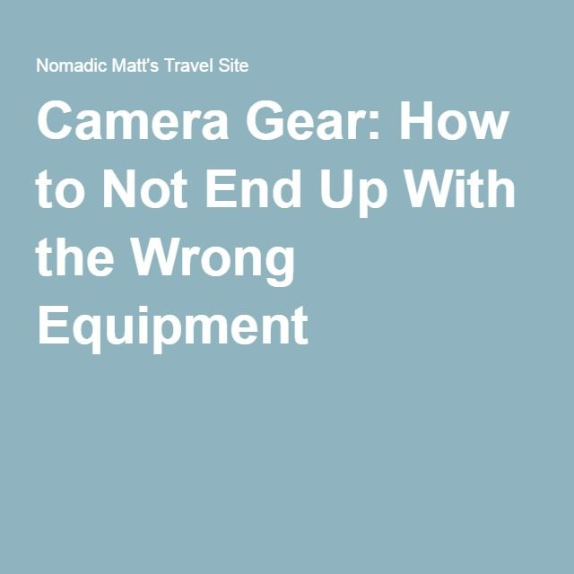 Camera Gear: How to Not End Up With the Wrong Equipment