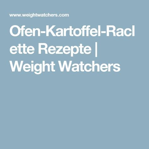 Ofen-Kartoffel-Raclette Rezepte | Weight Watchers