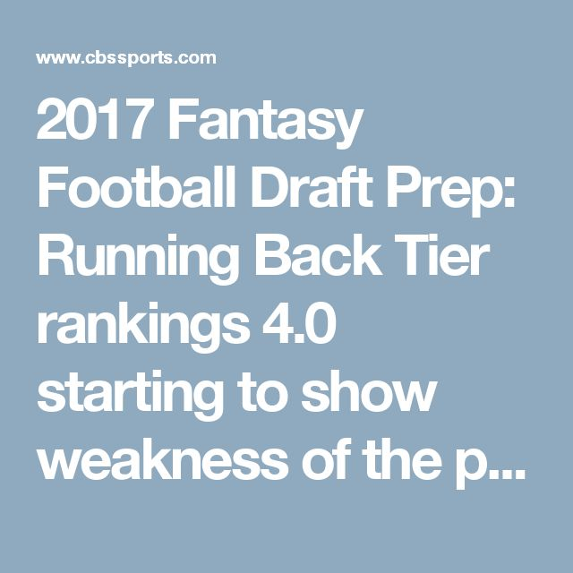 2017 Fantasy Football Draft Prep: Running Back Tier rankings 4.0 starting to show weakness of the position - CBSSports.com