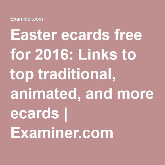 Easter ecards free for 2016: Links to top traditional, animated, and more ecards | Examiner.com