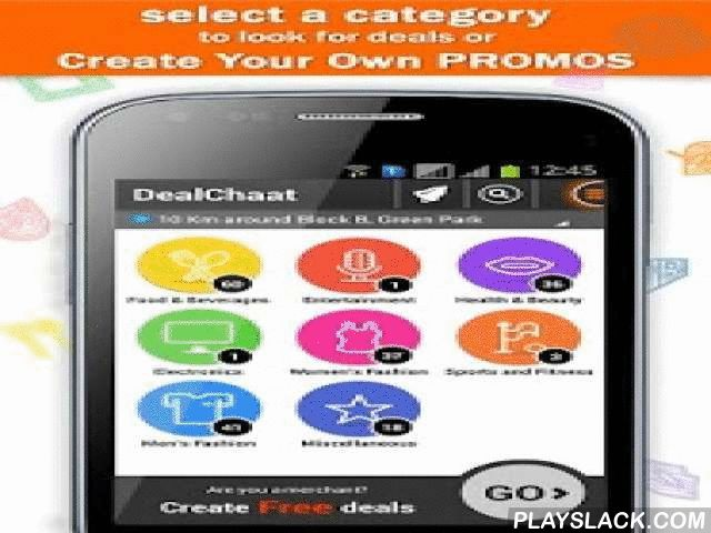 DealChaat  Android App - playslack.com ,  Shopping for something or out for a meal with friends? What if there was a super quick way to discover what merchants around you are offering?DealChaat is a location-aware platform that connects Shoppers directly with the Merchants around them. While Shoppers can discover new stores, Merchants can promote themselves directly from the DealChaat app, without the involvement of middlemen.Features- Select from one of the 8 smart categories. Search and…