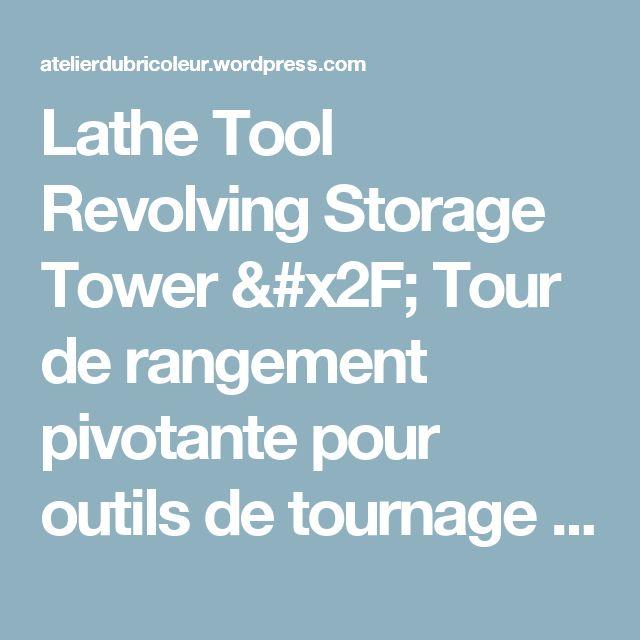 Lathe Tool Revolving Storage Tower / Tour de rangement pivotante pour outils de tournage | Atelier du Bricoleur (menuiserie)…..…… Woodworking Hobbyist's Workshop