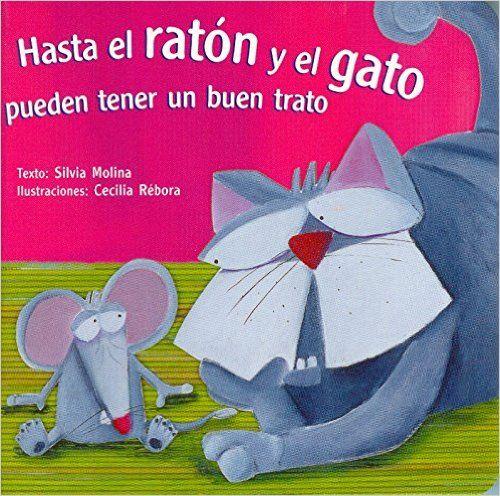 Hasta El Raton Y El Gato Pueden Tener Un Buen Trato/ the Mouse and Cat Can Relate and Chat (Preescolares) (Spanish Edition): Silvia Molina, Cecilia Rebora: 9789684941939: Amazon.com: Books