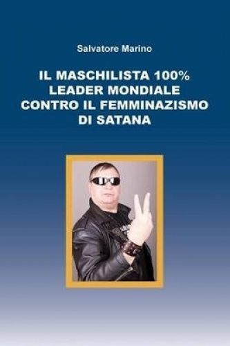 Il Maschilista 100% Leader Mondiale Contro Il Femminazismo Di Satana [ITA] by Sa