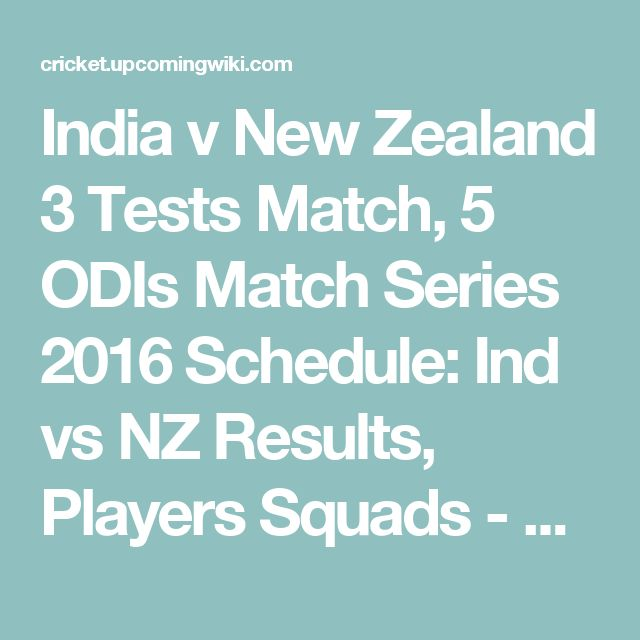 India v New Zealand 3 Tests Match, 5 ODIs Match Series 2016 Schedule: Ind vs NZ Results, Players Squads - NZ Tour of Ind
