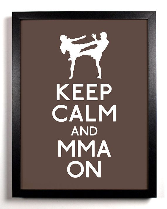 Keep Calm And MMA On, this is for you Laceigh!