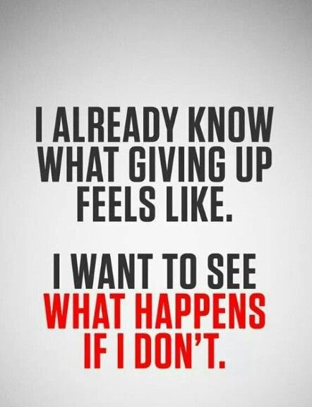 What happens if I don't give up?