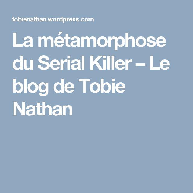La métamorphose du Serial Killer – Le blog de Tobie Nathan
