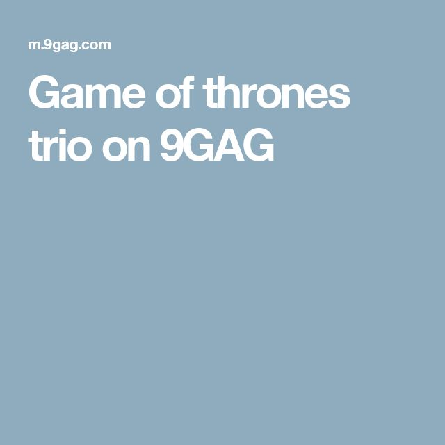 Game of thrones trio on 9GAG