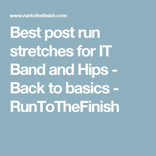 Best post run stretches for IT Band and Hips - Back to basics - RunToTheFinish