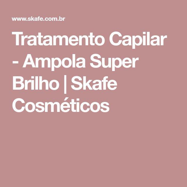 Tratamento Capilar - Ampola Super Brilho   Skafe Cosméticos