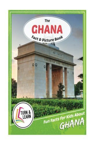 The Ghana Fact and Picture Book: Fun Facts for Kids About Ghana (Turn and Learn)