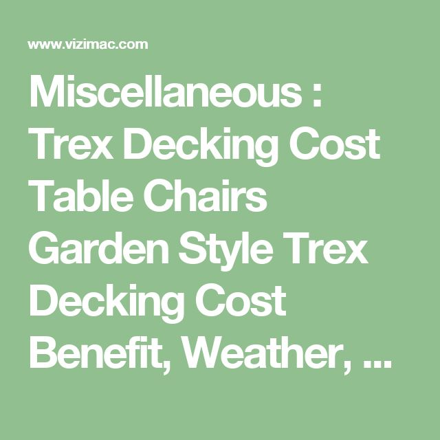 Miscellaneous : Trex Decking Cost Table Chairs Garden Style Trex Decking Cost Benefit' Weather' Contrary plus Miscellaneouss