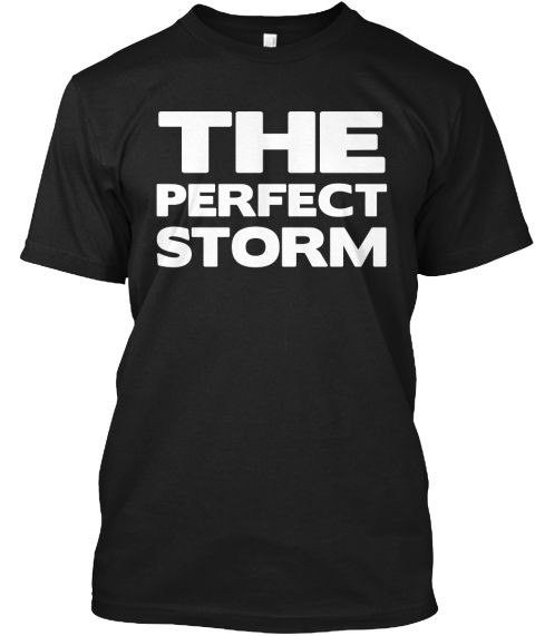 The Perfect Storm Black and White Tees #blackandwhite #perfectstorm #stormchaser #fashionista https://teespring.com/stores/BlackandWhiteTees