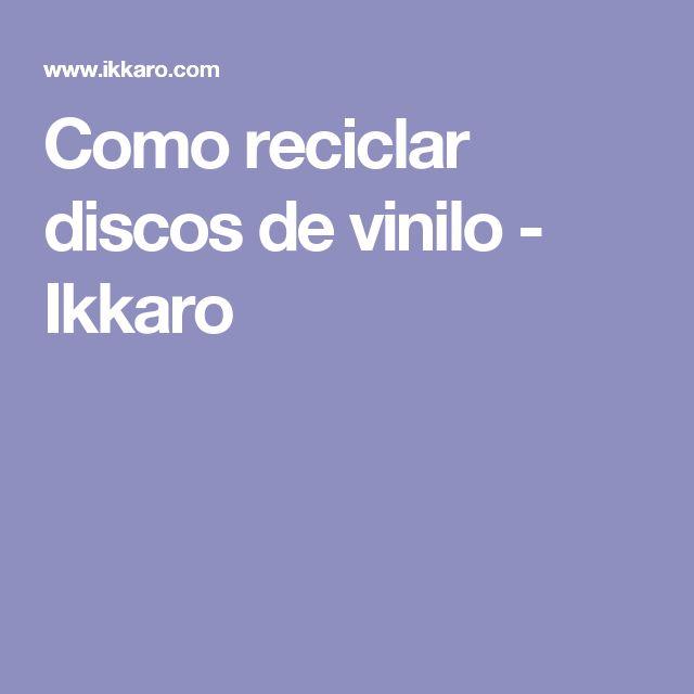 Como reciclar discos de vinilo - Ikkaro