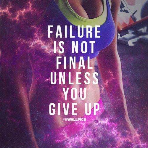 Failure is not final unless you give up. #fitness #motivation