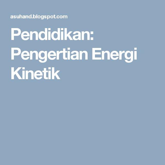 Pendidikan: Pengertian Energi Kinetik