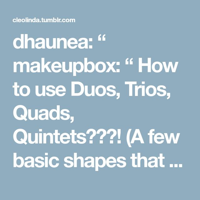 """dhaunea: """" makeupbox: """" How to use Duos, Trios, Quads, Quintets???! (A few basic shapes that work with all eye shapes) The first thing I always tell people when it comes to eye shadow application is -..."""