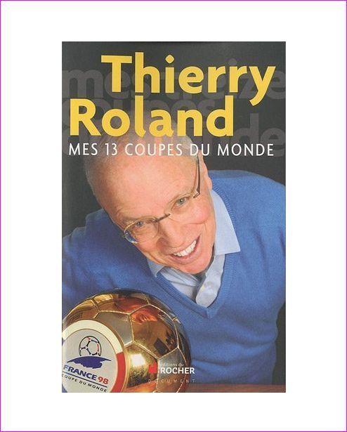 THIERRY ROLAND - MES 13 COUPES DU MONDE - Livre