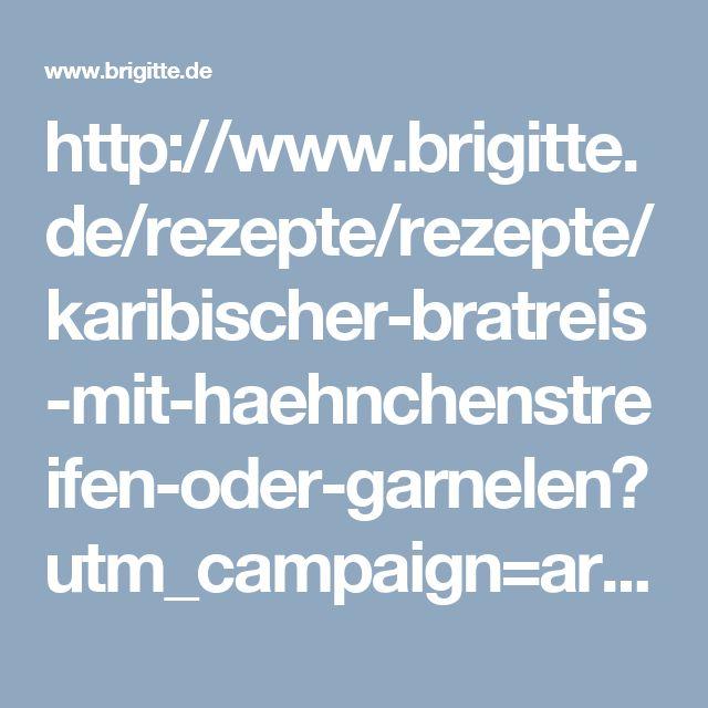 http://www.brigitte.de/rezepte/rezepte/karibischer-bratreis-mit-haehnchenstreifen-oder-garnelen?utm_campaign=artikel-header&utm_medium=share&utm_source=pinterest