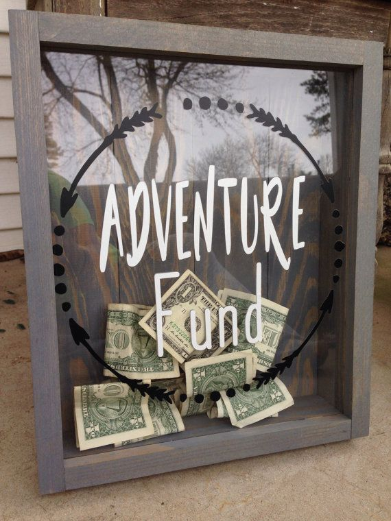 What a great way to watch your money grow for the vacation or honeymoon you have been planing. —————————- This Adventure Fund shadow box is built out of yellow pine and clear acrylic, finished with a weathered gray stain. The lettering on the box is a highChelle Klootwyk