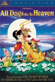 All Dogs Go to Heaven (1989) - A dog returns from the dead looking for revenge on his killer using an orphan girl who can talk to animals.  Directors: Don Bluth, Gary Goldman, 1 more credit » Writers: Don Bluth (story), Ken Cromar (story),  Stars: Dom DeLuise, Burt Reynolds, Judith Barsi
