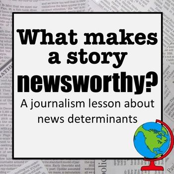 Do you students know what makes a story newsworthy? In this complete journalism lesson, you students will learn about the five news determinants and how to evaluate a potential news story for its newsworthiness.This zipped file contains a 20 slide, editable PowerPoint presentation about the five news determinants.