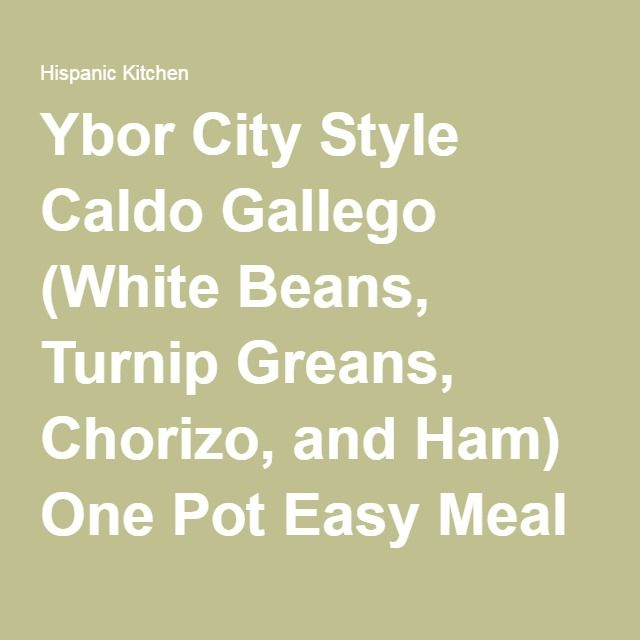 Ybor City Style Caldo Gallego (White Beans, Turnip Greans, Chorizo, and Ham) One Pot Easy Meal - Hispanic Kitchen