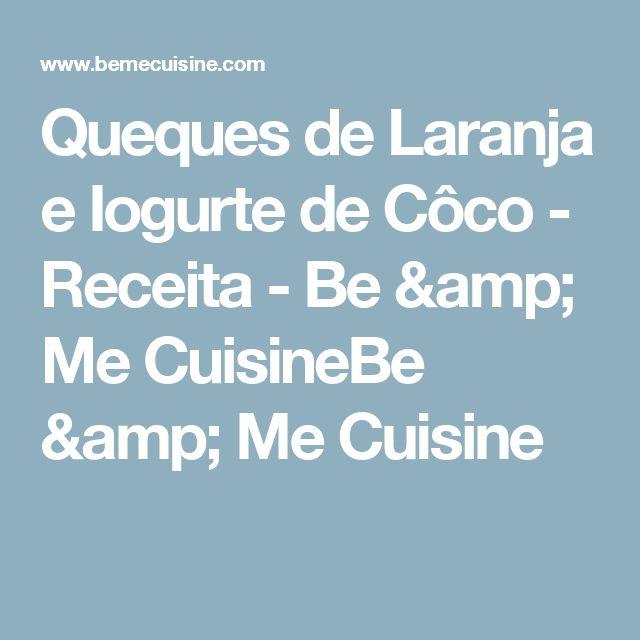 Queques de Laranja e Iogurte de Côco - Receita - Be & Me CuisineBe & Me Cuisine