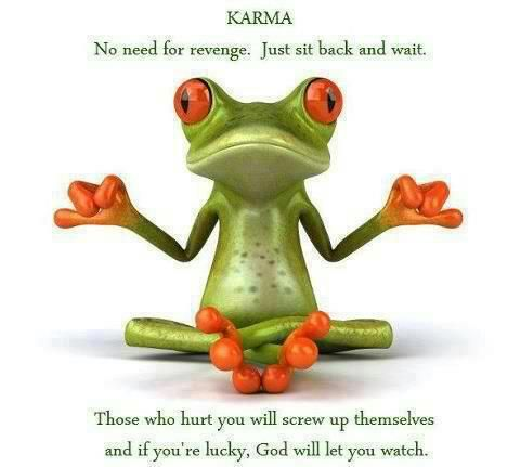 No need for revenge just sit back and wait: Sayings, Karma, Life, Quotes, Funny, True, Thought, Things, Frogs