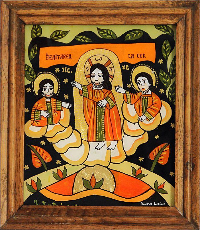 Inaltarea la Cer a Domnului Iisus Hristos - Icoane pe sticla Sapanta - Ioana Lutai - foto Cristina Nichitus Roncea http://icoanepesticla-sapanta.ro