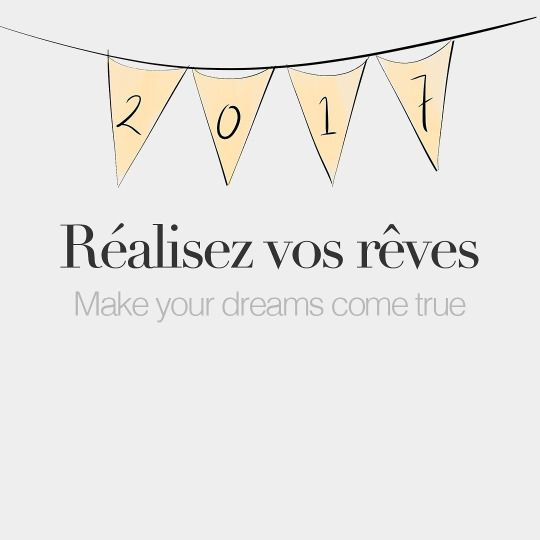 Réalisez vos rêves • Make your dreams come true • /ʁe.a.li.ze vo ʁɛv/