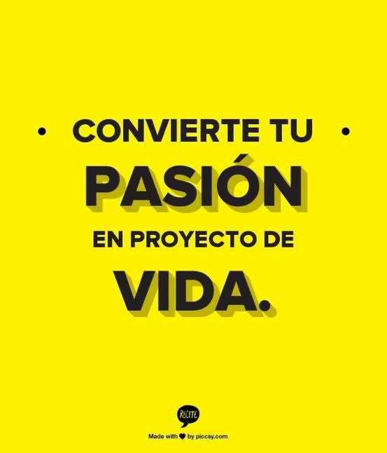 Una de las metas a cumplir es encontrar mi pasión y dedicarme a ella como proyecto de vida.