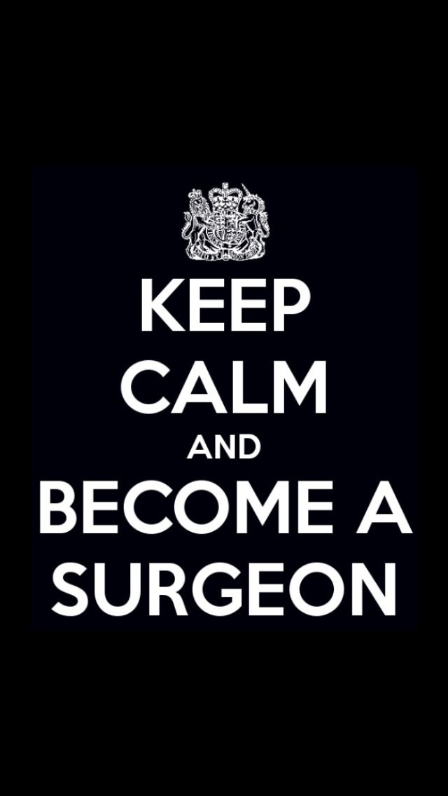Keep calm and become a surgeon. #medschool