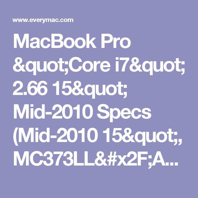"""MacBook Pro """"Core i7"""" 2.66 15"""" Mid-2010 Specs (Mid-2010 15"""", MC373LL/A*, MacBookPro6,2, A1286, 2353*) @ EveryMac.com"""