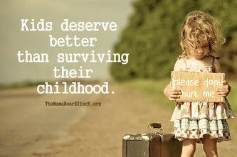 Kids deserve better than surviving their childhood.