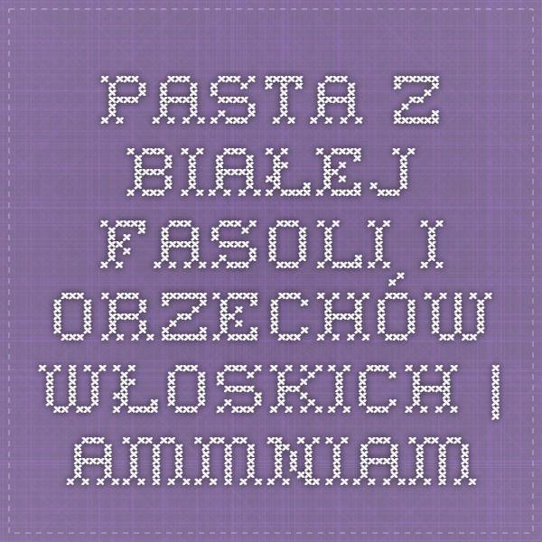 Pasta z białej fasoli i orzechów włoskich | Ammniam