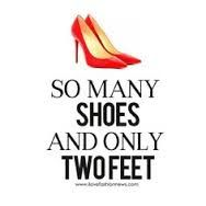 So Many Shoes And Only Two Feet!