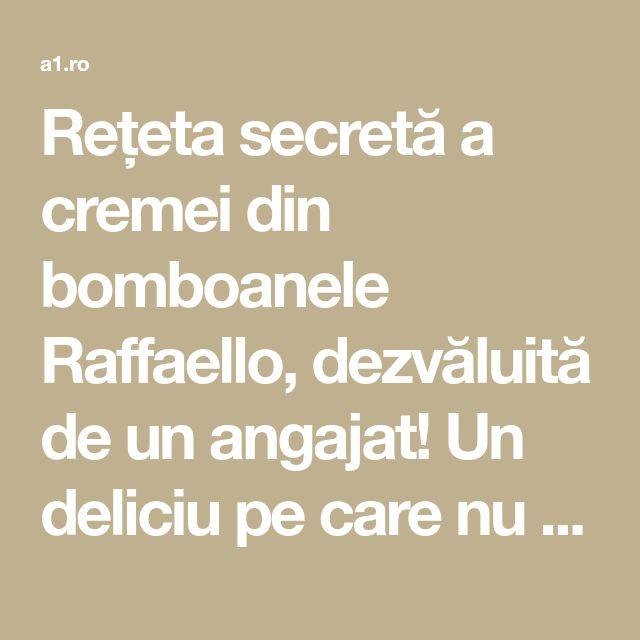 Rețeta secretă a cremei din bomboanele Raffaello, dezvăluită de un angajat! Un deliciu pe care nu trebuie să ți-l interzici! | Retete a1.ro